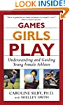 Games Girls Play: Understanding and G...