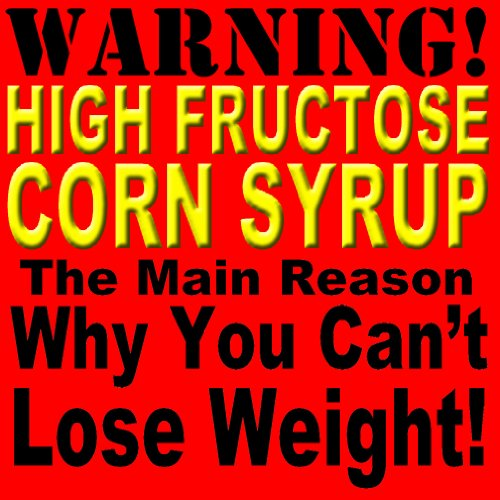 High Fructose Corn Syrup ~ The Main Reason Why You Can'T Lose Weight!
