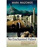 No Enchanted Palace: The End of Empire and the Ideological Origins of the United Nations (Lawrence Stone Lectures) (0691135215) by Mazower, Mark