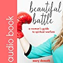 Beautiful Battle: A Woman's Guide to Spiritual Warfare (       UNABRIDGED) by Mary E. DeMuth Narrated by Raya M Lee