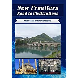 New Frontiers Road to Civilizations Mimar Sinan and His Architecture