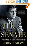JFK in the Senate: Pathway to the Pre...
