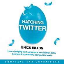 Hatching Twitter: A True Story of Money, Power, Friendship, and Betrayal Audiobook by Nick Bilton Narrated by Daniel May