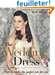 The Wedding Dress: How to Make the Pe...