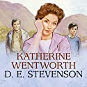 Katherine Wentworth (       UNABRIDGED) by D. E. Stevenson Narrated by Lesley Mackie