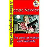 Isaac Newton - The Laws of Motion and Relativity (A Short Biography for Kids)