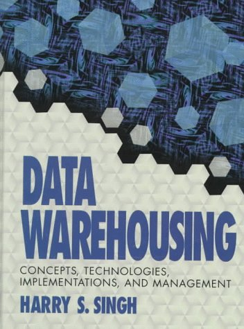 Data Warehousing: Concepts, Technologies, Implementations, and Management