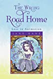 img - for The Wrong Road Home: Lost in Animation book / textbook / text book