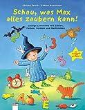 Schau, was Max alles zaubern kann! mit Zauberstab: Lustige Lernreime mit Zahlen, Farben, Formen und Buchstaben - Christa Zeuch