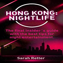 Hong Kong: Nightlife Audiobook by Sarah Retter Narrated by Vanessa Padla