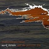 echange, troc Mark Berube & The Patriotic Few - What the Boat Gave the River
