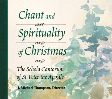 Chant and Spirituality of Christmas: The Schola Cantorum of St. Peter the Apostle