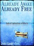 Already Awake Already Free: Radical Explorations of What is (English Edition)