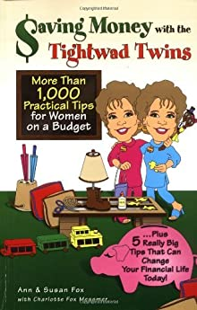 Saving Money With The Tightwad Twins: More Than 1,000 Practical Tips For Women On A Budget