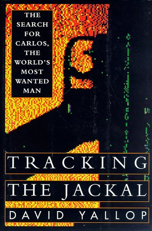 Tracking the Jackal: The Search for Carlos, the World's Most Wanted Man, David Yallop