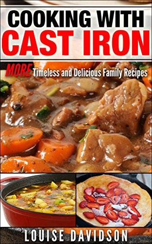 Cooking with Cast Iron: More Timeless and Delicious Family Recipes by Louise Davidson