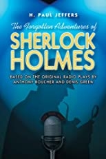 The Forgotten Adventures of Sherlock Holmes: Based on the Original Radio Plays by Anthony Boucher