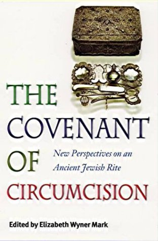 The Covenant of Circumcision: New Perspectives on an Ancient Jewish Rite (HBI Series on Jewish Women)