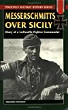 Messerschmitts Over Sicily: Diary of a Luftwaffe Fighter Commander (Stackpole Military History Series)