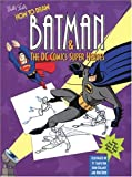 How to Draw Batman and the Dc Comics Super Heroes (1560104791) by Templeton, Ty