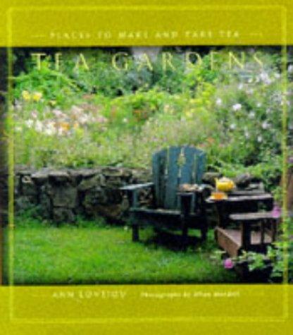 Tea Gardens: Places to Make and Take Tea, Ann Lovejoy