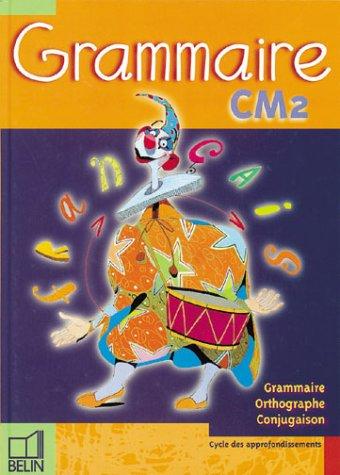 Grammaire du français CM2 : Ecriture, grammaire, et conjugaison (livre de l'élève)
