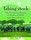 Taking Stock: The Centenary History of the Royal Welsh Agricultural Society (0708318258) by Howell, David