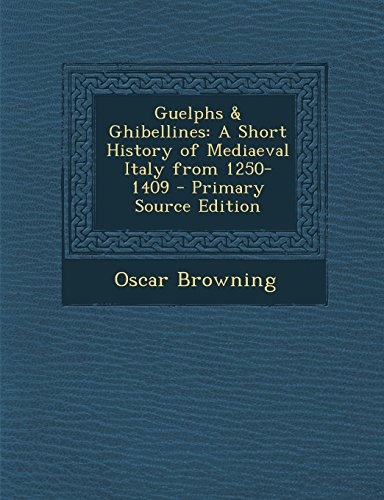 Guelphs & Ghibellines: A Short History of Mediaeval Italy from 1250-1409