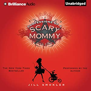 Confessions of a Scary Mommy: An Honest and Irreverent Look at Motherhood - The Good, The Bad, and the Scary | [Jill Smokler]