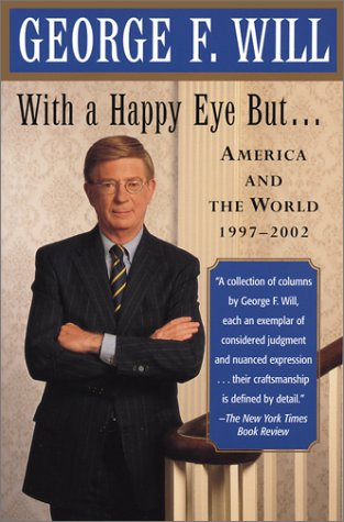With a Happy Eye, but... : America and the World, 1997--2002, George F. Will