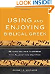 Using and Enjoying Biblical Greek: Re...