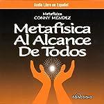 Metafisica Al Alcance De Todos [Metaphysics for Everyone] | Conny Mendez