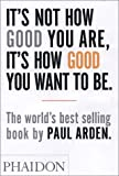 It&#039;s Not How Good You Are, Its How Good You Want to Be: The World&#039;s Best Selling Book