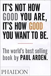 It's Not How Good You Are, Its How Good You Want to Be: The World's Best Selling Book