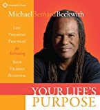 Your Lifes Purpose: Life Visioning Practices for Activating Your Highest Potential