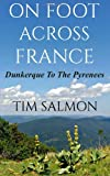 img - for By Tim Salmon On Foot Across France - Dunkerque To The Pyrenees [Paperback] book / textbook / text book
