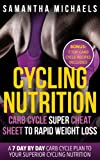 Cycling Nutrition: Carb Cycle Super Cheat Sheet to Rapid Weight Loss: A 7 Day by Day Carb Cycle Plan To Your Superior Cycling Nutrition (Bonus : 7 Top Carb Cycle Recipes Included)