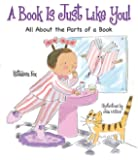 A Book Is Just Like You!: All About the Parts of a Book