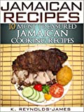 Jamaican Recipes - 10 Most Treasured Jamaican Cooking Recipes (Jamaica Cookbook)
