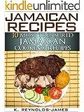 Jamaican Recipes - 10 Most Treasured Jamaican Cooking Recipes (Jamaica Cookbook)