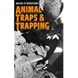 Animal Traps and Trappingby James A. Bateman