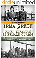 Irma Grese & The SS Girls From Hell: The Secret Stories of Their Holocaust & Auschwitz Atrocities Revealed (World War 2, World War II, WW2, WWII, Holocaust, Auschwitz, Irma Grese)