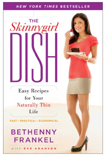 The Skinnygirl Dish: Easy Recipes for Your Naturally Thin...