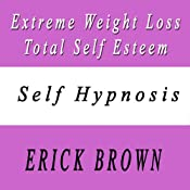 Extreme Weight Loss and Total Self Esteem: Shed the Pounds - Gain Confidence to Keep It Off | [Erick Brown]