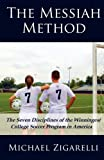 The Messiah Method: The Seven Disciplines of the Winningest College Soccer Program in America