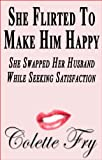 img - for She Flirted To Make Him Happy: She Swapped Her Husband, While Seeking Satisfaction (SWINGERS Book 16) book / textbook / text book