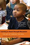 img - for Learning to Teach Through Discussion: The Art of Turning the Soul Paperback August 31, 2010 book / textbook / text book