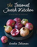 Amelia Saltsman The Seasonal Jewish Kitchen: A Fresh Take on Tradition