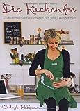 : Die Küchenfee: Unwiderstehliche Rezepte für jede Gelegenheit