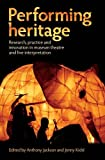 Anthony Jackson Performing Heritage: Research, Practice and Innovation in Museum Theatre and Live Interpretation